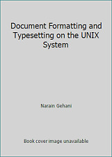 Document Formatting and Typesetting on the Unix System by Narain Gehani