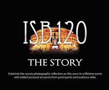 ISB120...The Story. A behind-the-scenes photographic reflection (2012)