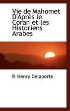 Vie de Mahomet D'Aprs Le Coran Et Les Historiens Arabes: By P Henry Delaporte