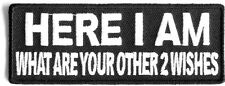 BIKER PATCH Here I Am Other 2 Wishes Patch - 4x1.5 inch