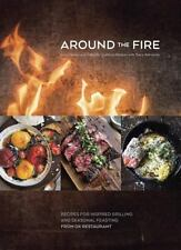 Around the Fire : Recipes for Inspired Grilling and Seasonal Feasting from Ox R…