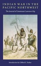 Indian War in the Pacific Northwest: The Journal of Lieutenant Lawrence Kip: ...