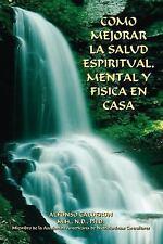 Como Mejorar la Salud Espiritual, Mental y Fisica en Casa by Alfonso Calderon...