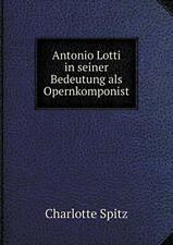 Antonio Lotti in seiner Bedeutung als Opernkomponist by Spitz, Charlotte New,