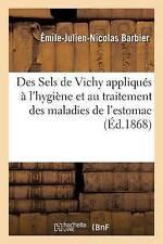 Des Sels de Vichy Appliqua(c)S A L'Hygia]ne Et Au Traitement Des Maladies de...