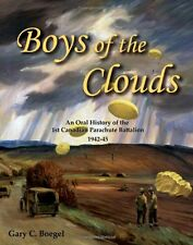 Boys of the Clouds: An Oral History of the 1st Canadian Parachute Battalion 1942