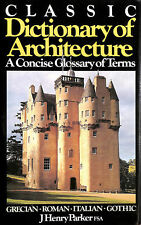 Classic Dictionary of Architecture: a Concise Glossary of Terms Used in Grecia..