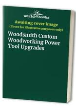 Woodsmith Custom Woodworking Power Tool Upgrades Book The Cheap Fast Free Post