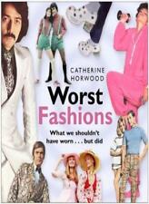 Worst Fashions: What We Shouldn't Have Worn... But Did,Catherine Horwood