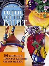 Puttin' on the Paint: 101 Projects & Ideas for Painting On Any Surface-ExLibrary