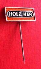 Old vintage pin badge - HOLZ HER-GERMANY, ALLEMAGNE, DEUTSCHLAND !