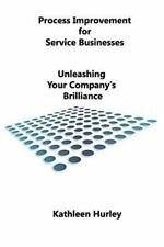 Process Improvement for Service Businesses : Unleashing Your Company's...