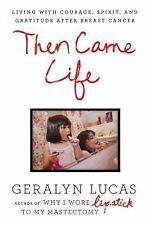 Then Came Life: Living with Courage, Spirit, and Gratitude After Breast Cancer -