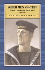 Sober Men and True : Sailor Lives in the Royal Navy, 1900-1945 by Chris McKee