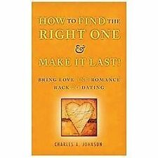 How to Find the Right One and Make it Last! - Bring Love and Romance Back to
