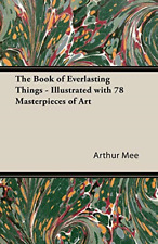 The Book of Everlasting Things - Illustrated with 78 Masterpieces of Art, Very G