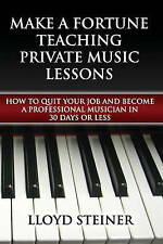 Make A Fortune Teaching Private Music Lessons: How To Quit Your Job And Become A