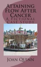 Attaining Flow after Cancer : A Fictional Case Study by Joan Quinn (2012,...