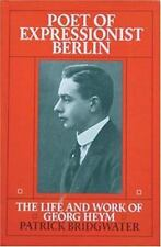 Poet of Expressionist Berlin: The Life and Work of Georg Heym