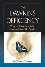NEW The Dawkins Deficiency: Why Evolution is Not the Greatest Show On Earth