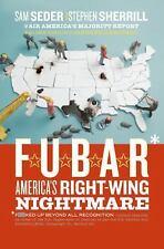 NEW - F.U.B.A.R.: America's Right-Wing Nightmare