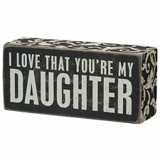 Primitives by Kathy Box Sign ~ I Love That You're My Daughter