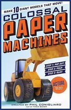 Colossal Paper Machines : Make 10 Giant Models That Move! by Phil Conigliaro...