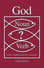 God. Noun or Verb?: Stories of Complaints about God - His Response (Paperback or
