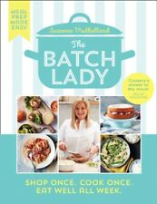 The Batch Lady: Shop Once. Cook Once. Eat Well All Week Suzanne Mulholland - NEW