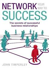 Network Your Way To Success: The secrets of successful business relationships,J