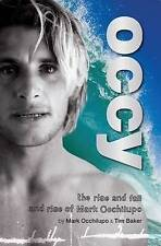 Occy: The Rise and Fall and Rise of Mark Occhilupo by Tim Baker and Occy Surfing