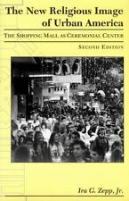 The New Religious Image of Urban America : The Shopping Mall as Ceremonial...