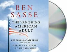 The Vanishing American Adult : Our Coming-Of-Age Crisis--and How to Rebuild a...