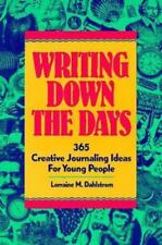 Writing Down the Days : 365 Creative Journaling Ideas for Young People Dahlstrom