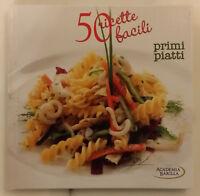 PRIMI PIATTI - 50 RICETTE FACILI ; Ediz. White Star , 2011
