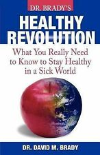 Dr. Brady's Health Revolution: What You Really Need to Know to Stay Healthy in a