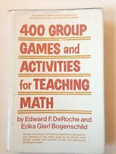 400 Group Games and Activities for Teaching Math by Edward F. Deroche