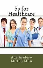 Lean: 5s for Healthcare by Ade Asefeso MCIPS MBA (2014, Paperback)