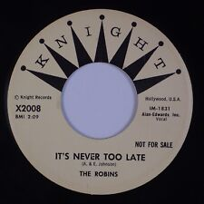 THE ROBINS: It's Never Too Late KNIGHT Doo Wop Promo Orig 45 NM