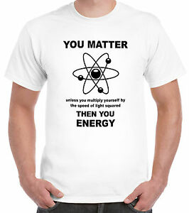 You Matter You Energy T-shirt Funny Science Physics Student