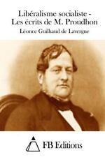 Libéralisme Socialiste - Les écrits de M. Proudhon by Leonce Guilhaud De...