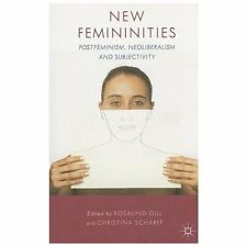 New Femininities: Postfeminism, Neoliberalism And Subjectivity