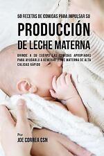 50 Recetas de Comidas para Impulsar Su Producción de Leche Materna : Brinde a...