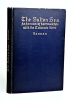 1917 THE SALTON SEA Account of Harriman's Fight w/ the Colorado River KENNAN 1st