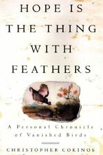 B00008MNVC Hope Is the Thing with Feathers: A Personal Chronicle of Vanished Bi
