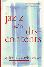 Jazz and Its Discontents: A Francis Davis Reader by Francis Davis (Paperback,...