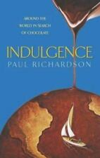 Indulgence: Around the World in Search of Chocolate by Richardson, Paul