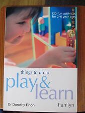 Things to Do to Play and Learn: 130 Fun Activities for 2 - 6 Year Olds by...