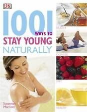 1001 Ways to Stay Young Naturally by Dorling Kindersley Publishing Staff and...