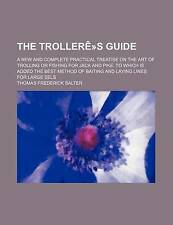 The Trollerê»s Guide; A New and Complete Practical Treatise on the Art of Troll